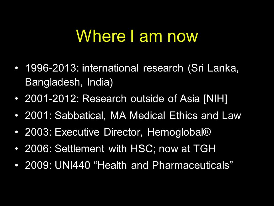 Where I am now 1996-2013: international research (Sri Lanka, Bangladesh, India) 2001-2012: Research outside of Asia [NIH]